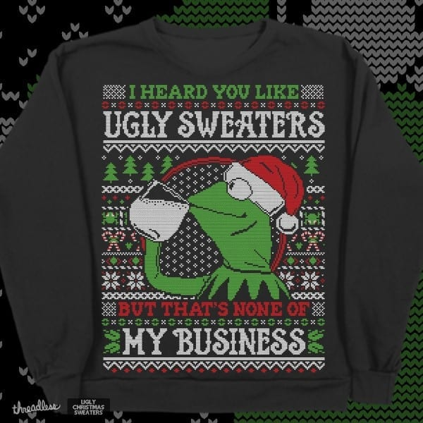Score I Heard You Like Ugly Sweaters By Cod Designs On Threadless