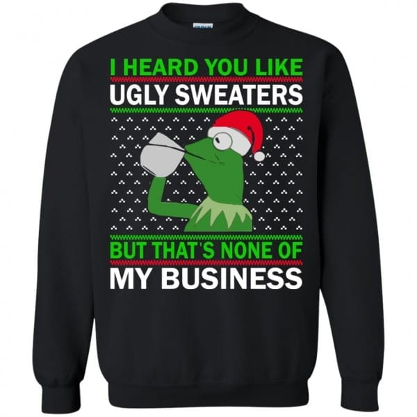 Kermit Frog  I Heard You Like Ugly Sweaters But That's None Of My